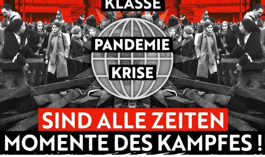 PANDEMIE, KRISE: FÜR DIE UNTERDRÜCKTE KLASSE SIND ALLE ZEITEN MOMENTE DES KAMPFES!
